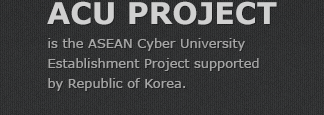 ACU PROJECT - is the ASEAN Cyber University Establishment Project supported by Republic of Korea.
